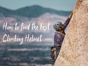 Climbing Helmets Guide
